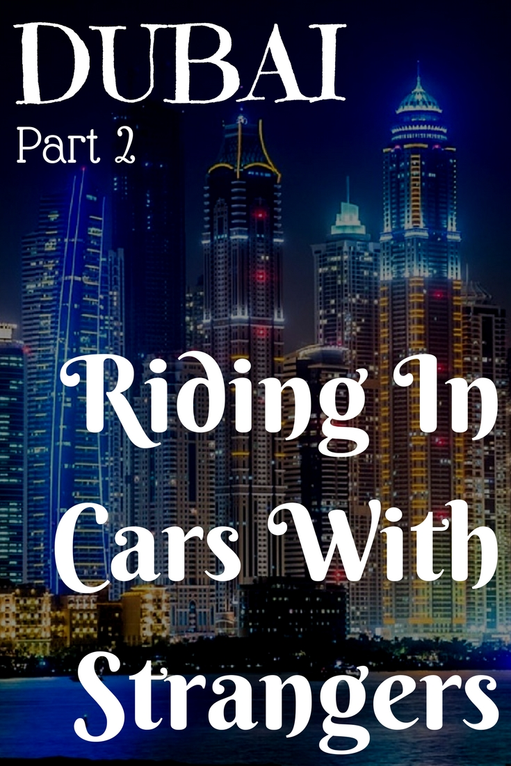 Dubai, Part 2: Riding In Cars With Strangers