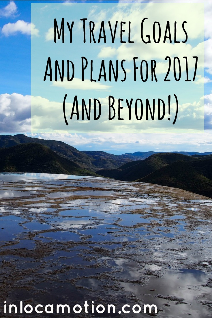 My Travel Goals And Plans For 2017 (And Beyond!) • inlocamotion.com