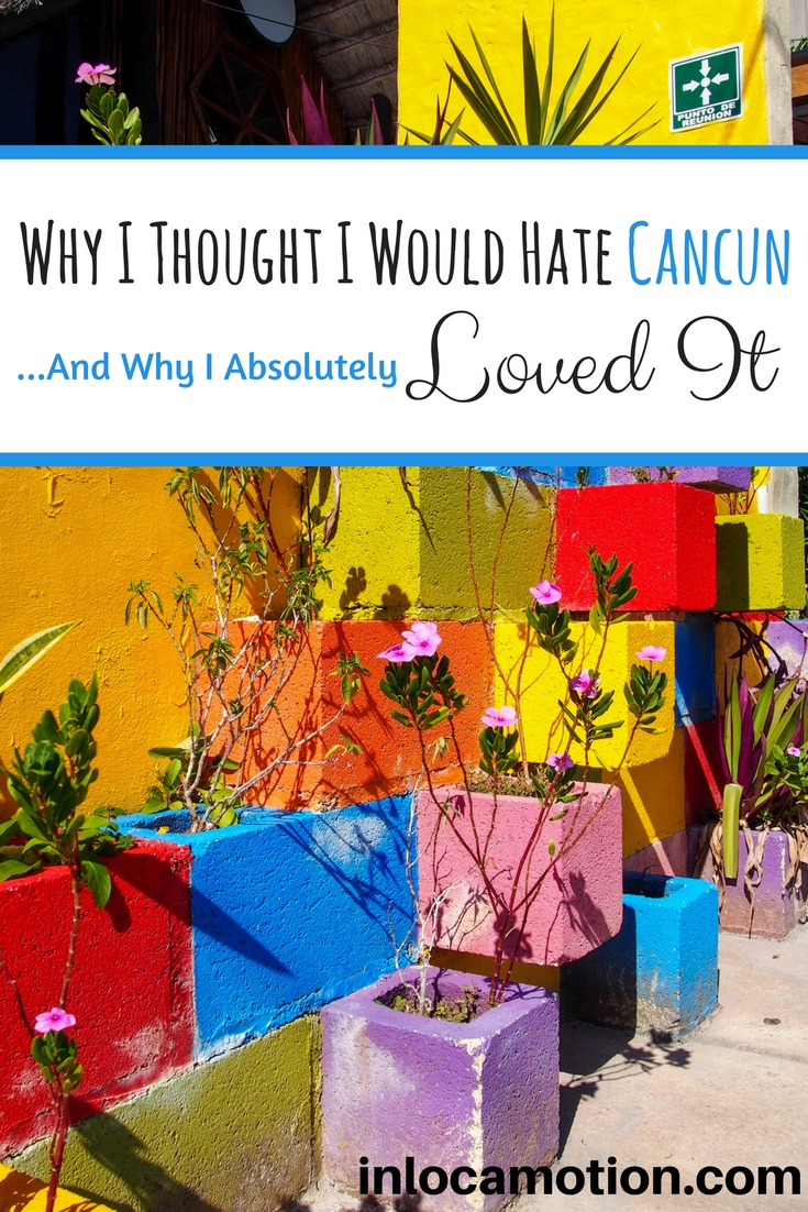Why I Thought I Would Hate Cancun... And Why I Absolutely Loved It