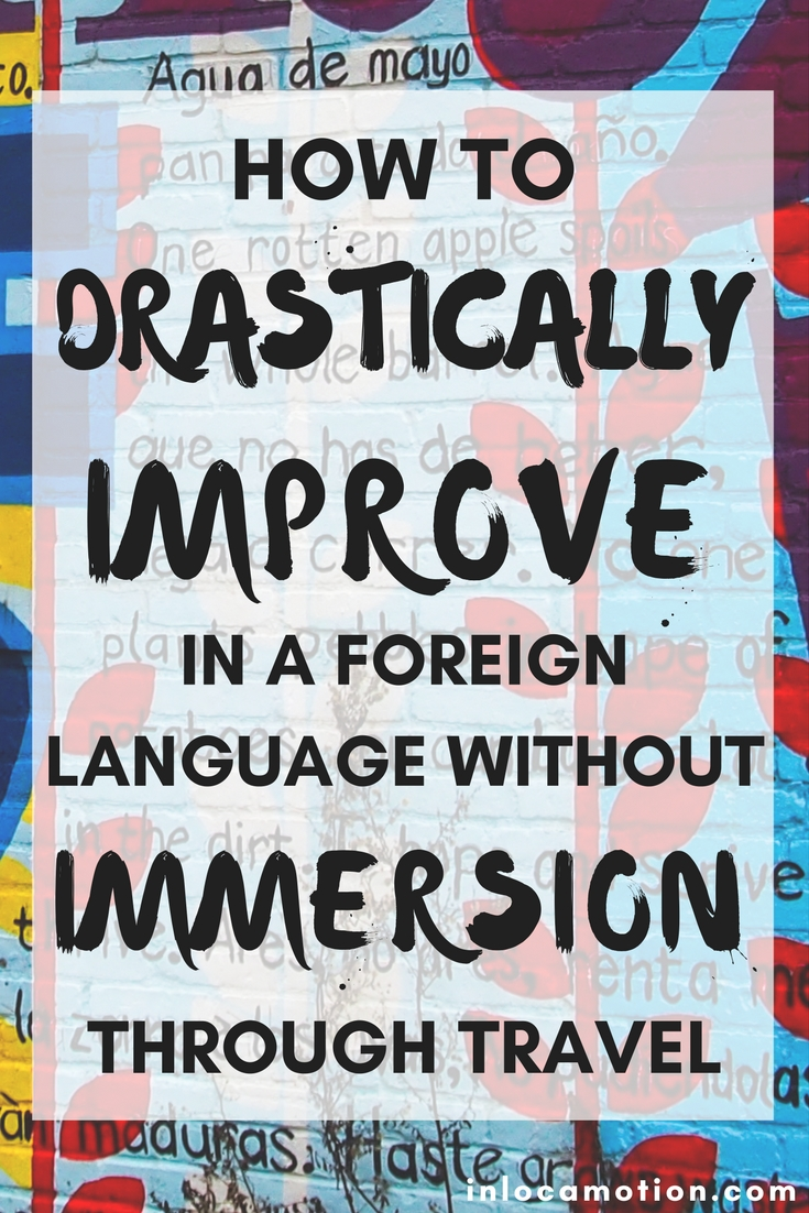 How To Drastically Improve In A Foreign Language... Without Immersion Through Travel