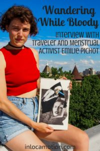 Wandering While Bloody: Interview With Traveler And Menstrual Activist Emilie Pichot