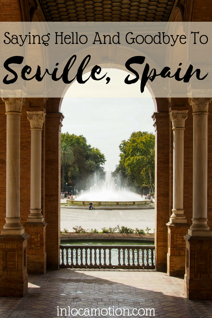 Saying Hello And Goodbye To Seville, Spain (Once Again)